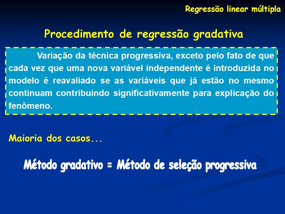 Regressão linear múltipla Procedimento de regressão gradativa Variação da técnica progressiva, exceto pelo fato de que cada vez que uma nova variável