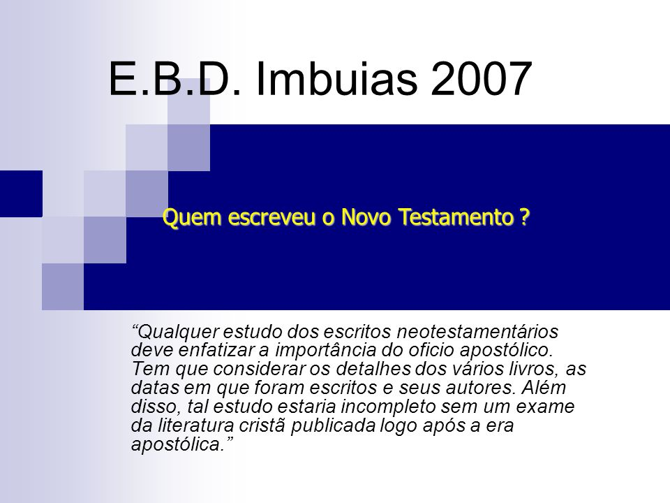 E.B.D. Imbuias 2007 Qualquer estudo dos escritos neotestamentários deve enfatizar a importância do oficio apostólico. Tem que considerar os detalhes d