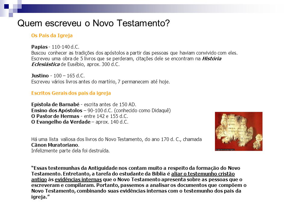 Quem escreveu o Novo Testamento? Os Pais da Igreja Papias - 110-140 d.C. Buscou conhecer as tradições dos apóstolos a partir das pessoas que haviam co