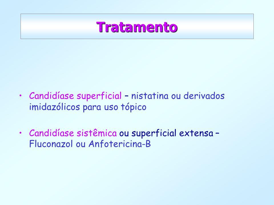 Tratamento Candidíase superficial – nistatina ou derivados imidazólicos para uso tópico Candidíase sistêmica ou superficial extensa – Fluconazol ou An
