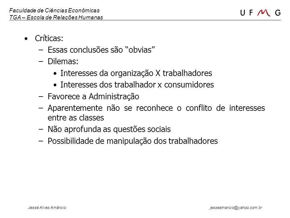 Faculdade de Ciências Econômicas TGA – Escola de Relações Humanas Jessé Alves Amâncio jesseamancio@yahoo.com.br Críticas: –Essas conclusões são obvias