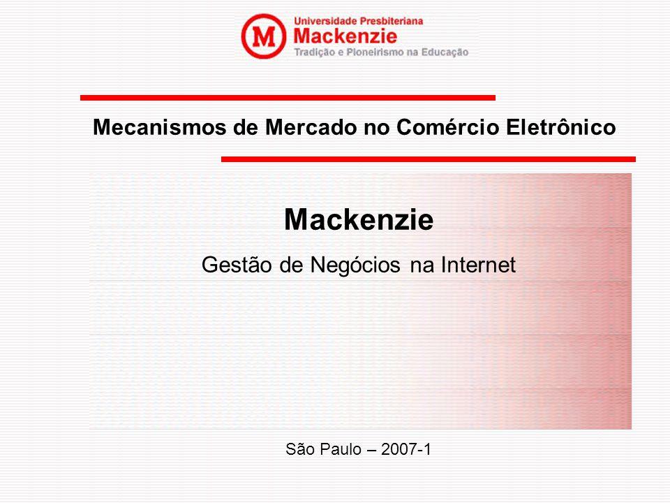 Mecanismos de Mercado no Comércio Eletrônico Mackenzie Gestão de Negócios na Internet São Paulo – 2007-1