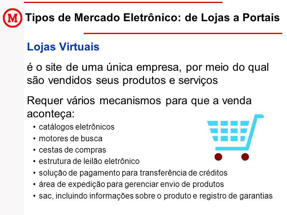 Tipos de Mercado Eletrônico: de Lojas a Portais Lojas Virtuais é o site de uma única empresa, por meio do qual são vendidos seus produtos e serviços R