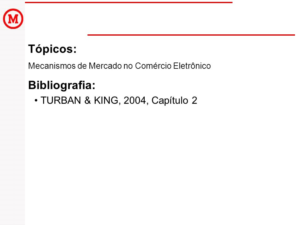 Tópicos: Mecanismos de Mercado no Comércio Eletrônico Bibliografia: TURBAN & KING, 2004, Capítulo 2