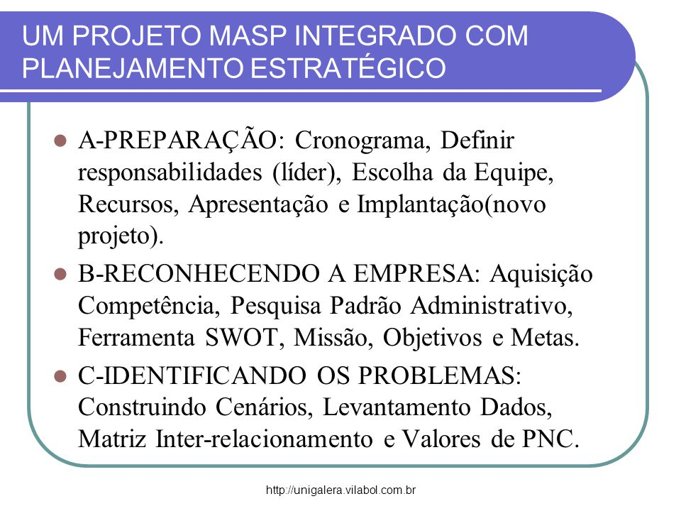 http://unigalera.vilabol.com.br UM PROJETO MASP INTEGRADO COM PLANEJAMENTO ESTRATÉGICO A-PREPARAÇÃO: Cronograma, Definir responsabilidades (líder), Es