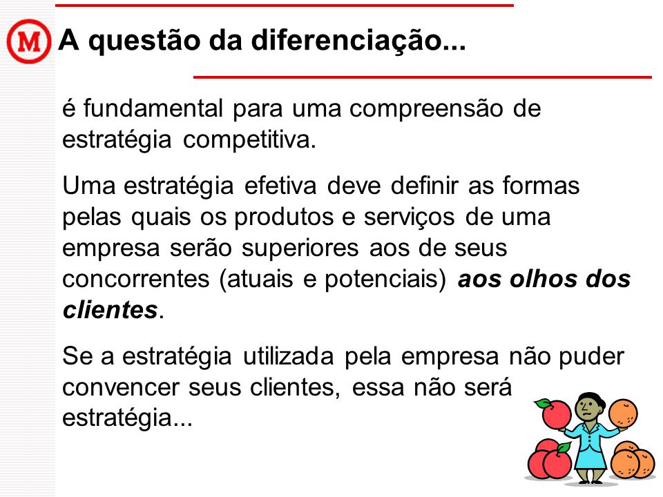 A questão da diferenciação... é fundamental para uma compreensão de estratégia competitiva.