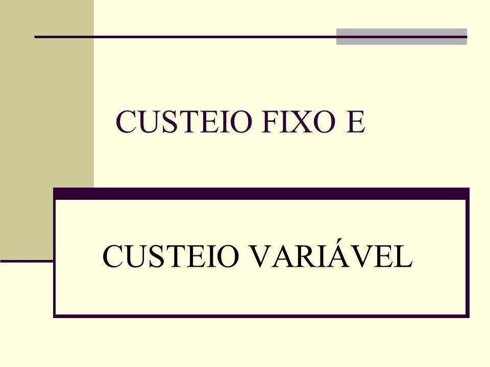 Custeio Fixo e Custeio Variável Custeio por absorção e Custeio variável Custeio Entende-se que o método é a forma pela qual os custos são apropriados aos seus portadores finais.