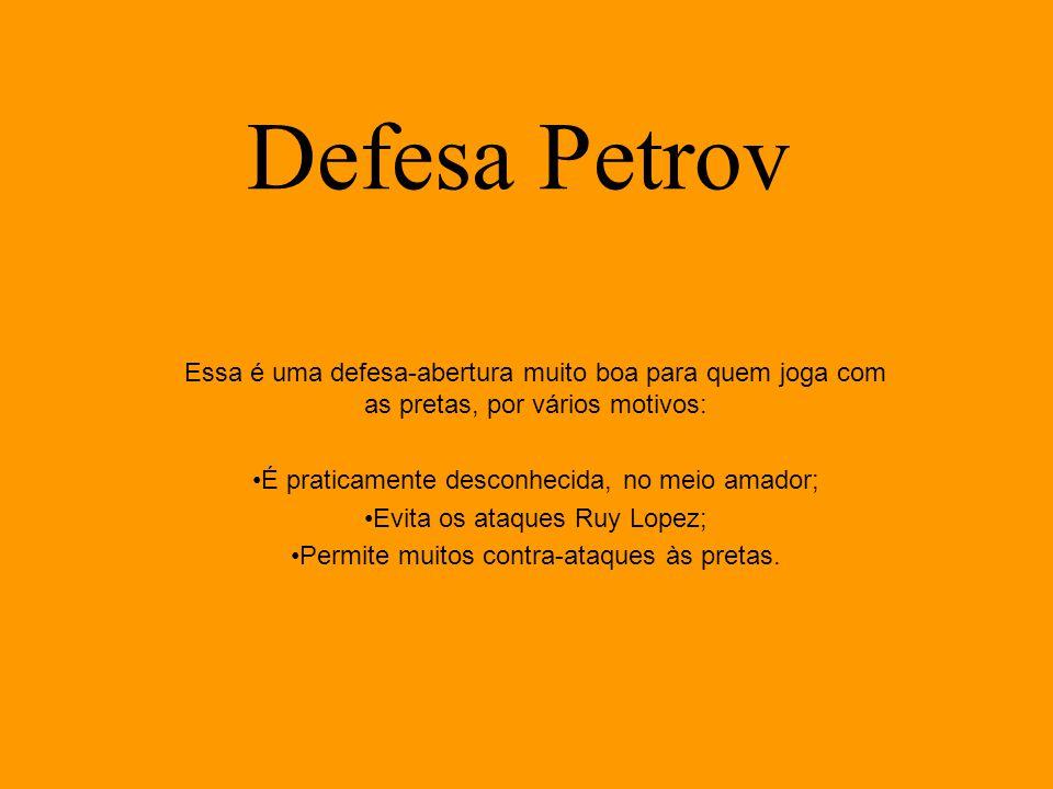 Defesa Petrov Essa é uma defesa-abertura muito boa para quem joga com as pretas, por vários motivos: É praticamente desconhecida, no meio amador; Evit