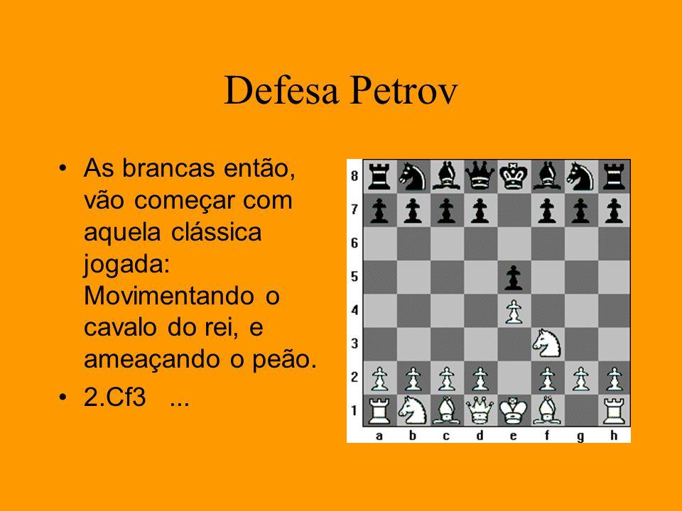 Defesa Petrov As brancas então, vão começar com aquela clássica jogada: Movimentando o cavalo do rei, e ameaçando o peão. 2.Cf3...