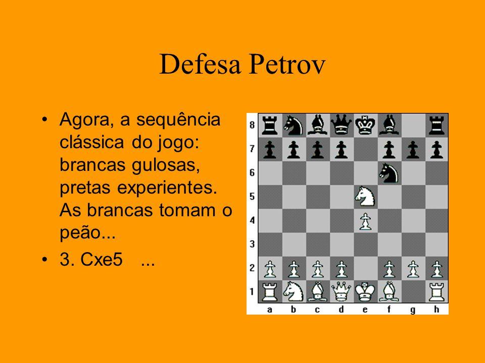 Defesa Petrov Agora, a sequência clássica do jogo: brancas gulosas, pretas experientes. As brancas tomam o peão... 3. Cxe5...