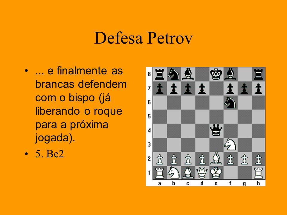 Defesa Petrov... e finalmente as brancas defendem com o bispo (já liberando o roque para a próxima jogada). 5. Be2