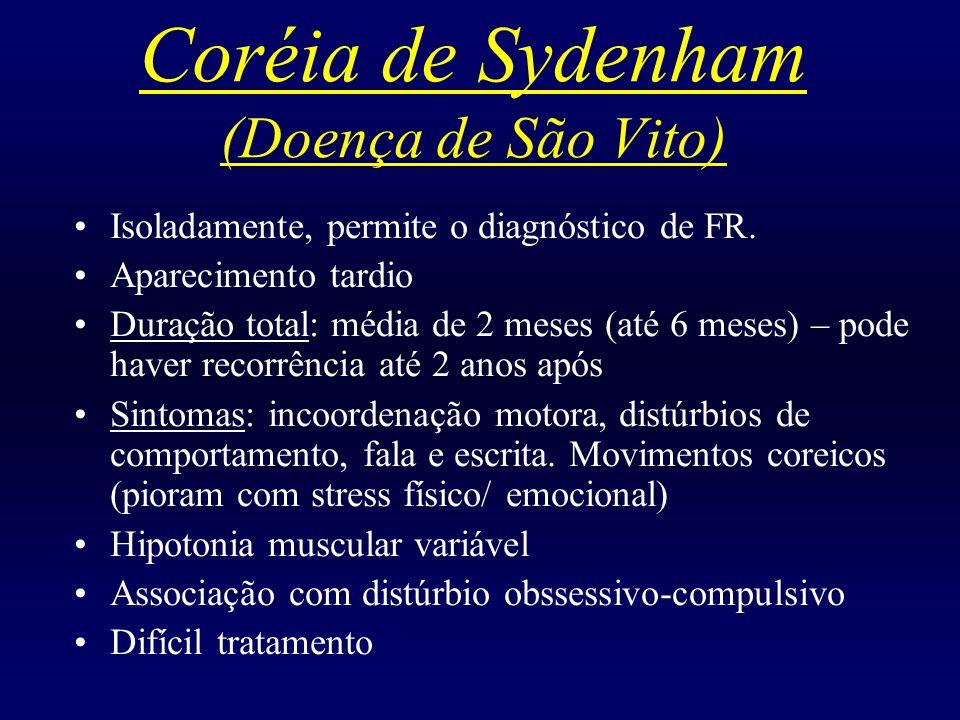 Coréia de Sydenham (Doença de São Vito) Isoladamente, permite o diagnóstico de FR.