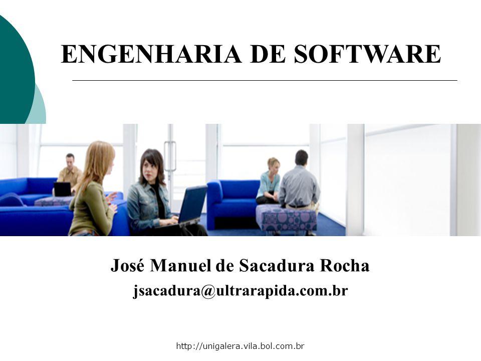 José Manuel de Sacadura Rocha jsacadura@ultrarapida.com.br ENGENHARIA DE SOFTWARE http://unigalera.vila.bol.com.br