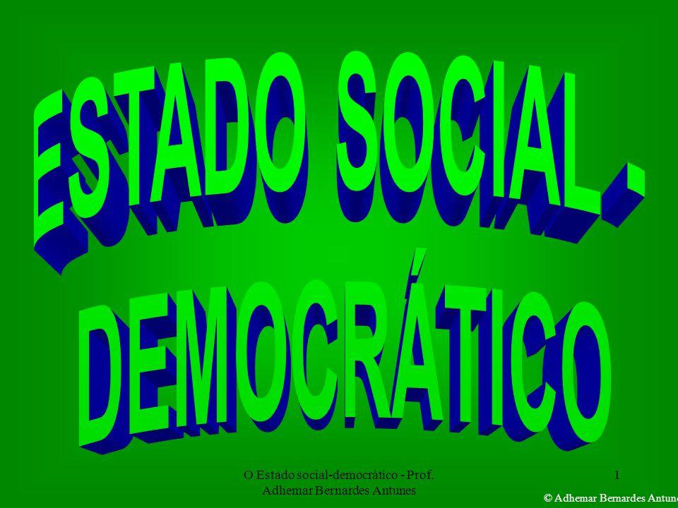 O Estado social-democrático - Prof. Adhemar Bernardes Antunes 1 © Adhemar Bernardes Antunes