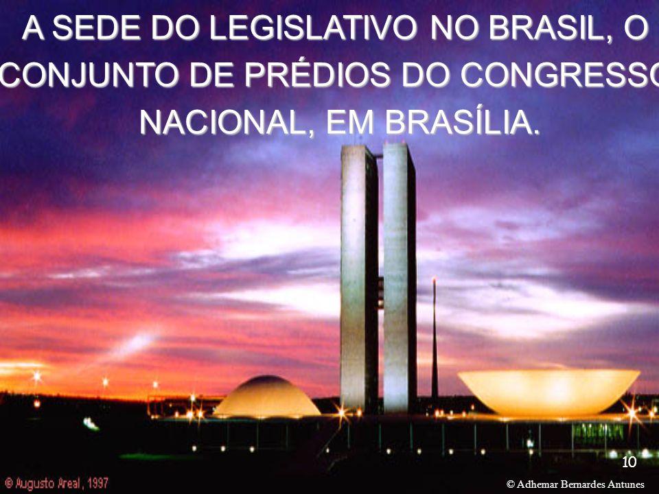 © Adhemar Bernardes Antunes 10 A SEDE DO LEGISLATIVO NO BRASIL, O CONJUNTO DE PRÉDIOS DO CONGRESSO NACIONAL, EM BRASÍLIA.