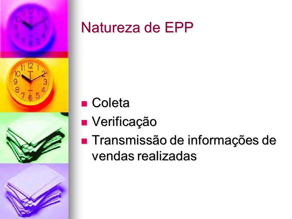 Natureza de EPP Coleta Coleta Verificação Verificação Transmissão de informações de vendas realizadas Transmissão de informações de vendas realizadas