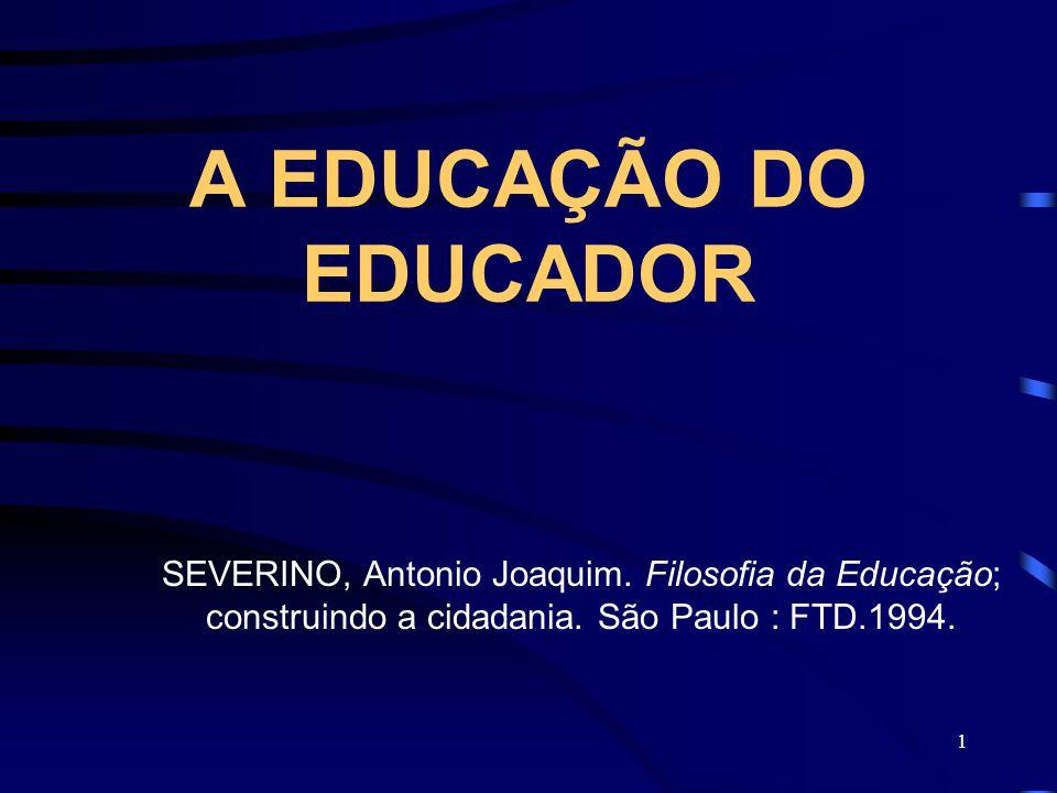 1 A EDUCAÇÃO DO EDUCADOR SEVERINO, Antonio Joaquim.
