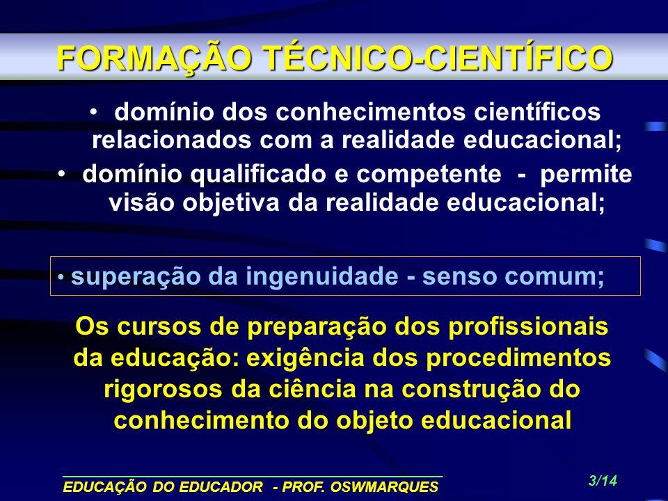 ______________________________________________ EDUCAÇÃO DO EDUCADOR - PROF. OSWMARQUES 2/14 OBJETIVOS 1. TÉCNICO-CIENTÍFICO 2. POLÍTICO 3. FILOSÓFICA