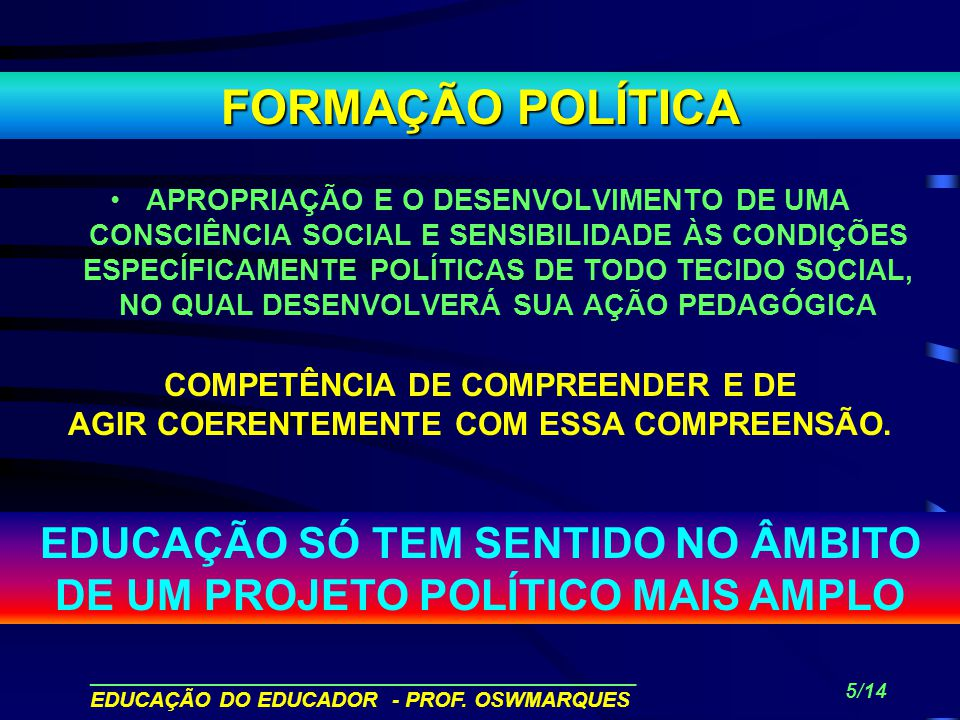 ______________________________________________ EDUCAÇÃO DO EDUCADOR - PROF. OSWMARQUES 4/14 A EDUCAÇÃO É UMA PRÁTICA DE INTERVENÇÃO SOCIAL... MEDIAÇÃO