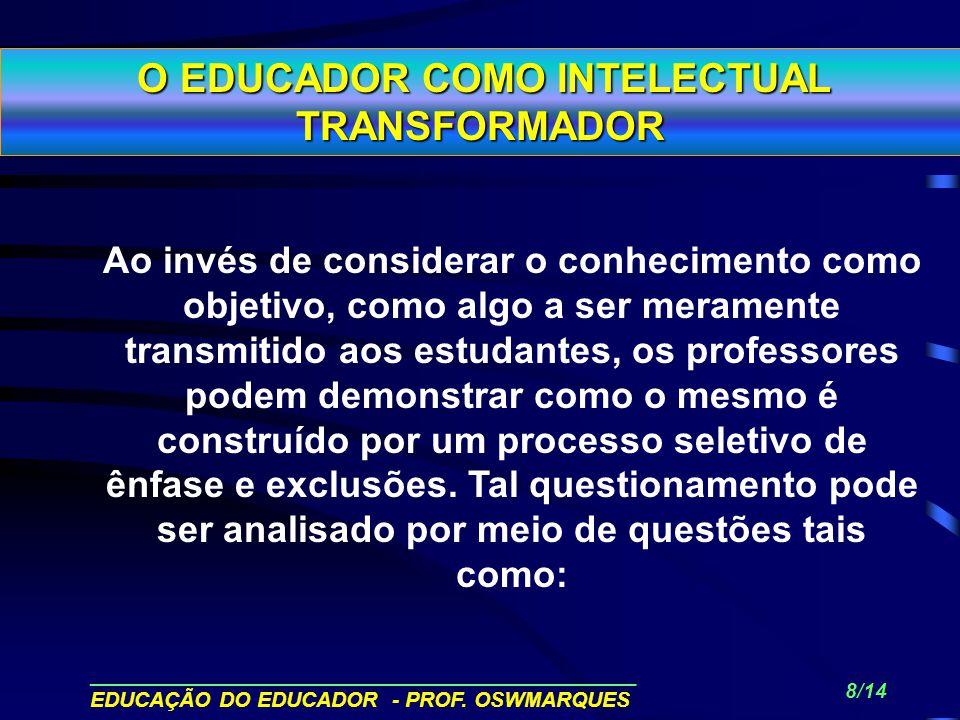 ______________________________________________ EDUCAÇÃO DO EDUCADOR - PROF. OSWMARQUES 7/14 RIGOROSO DOMÍNIO DOS CONTEÚDOS CIENTÍFICOS; DOMÍNIO DE HAB