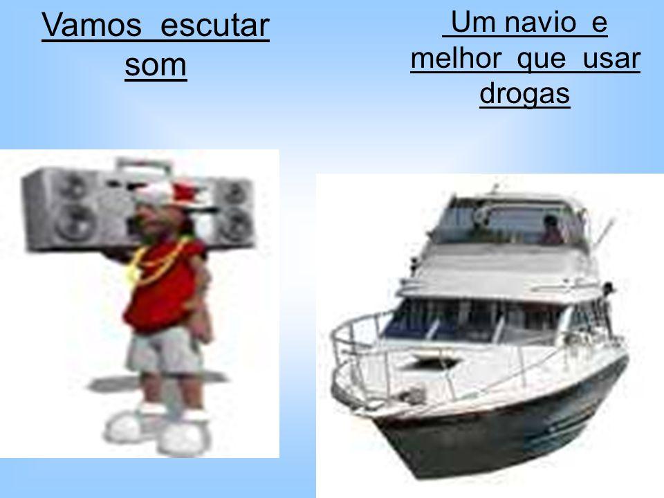 Um navio e melhor que usar drogas Vamos escutar som