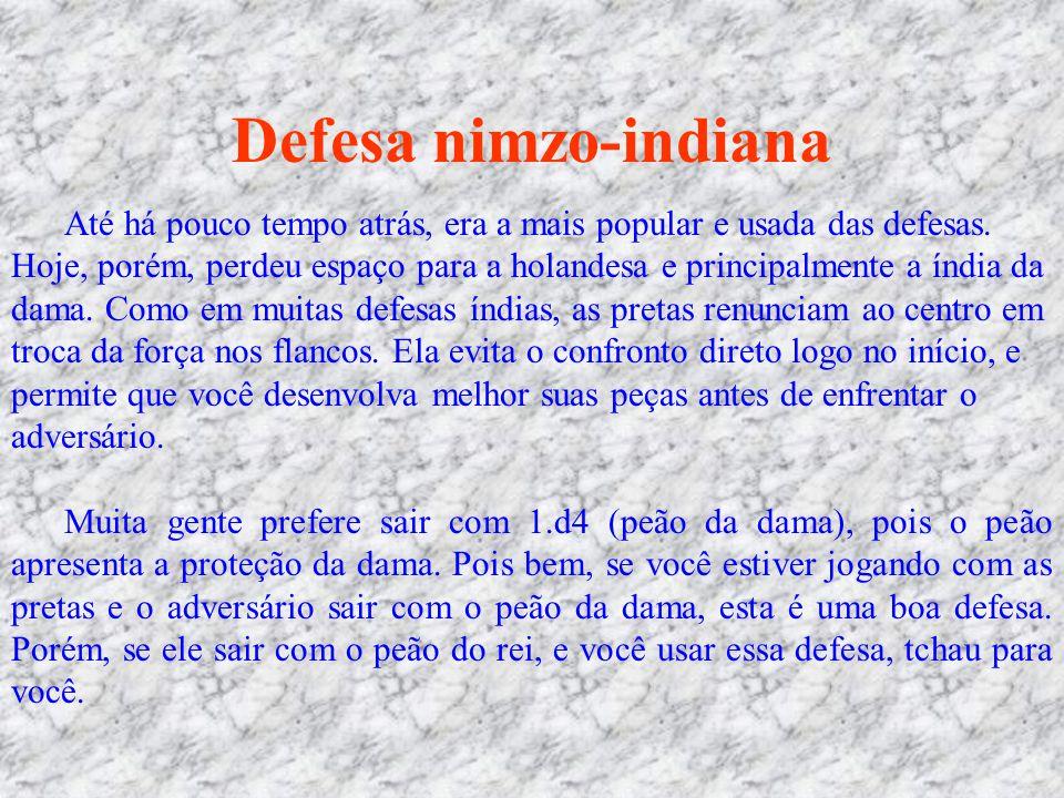 Defesa nimzo-indiana Até há pouco tempo atrás, era a mais popular e usada das defesas. Hoje, porém, perdeu espaço para a holandesa e principalmente a