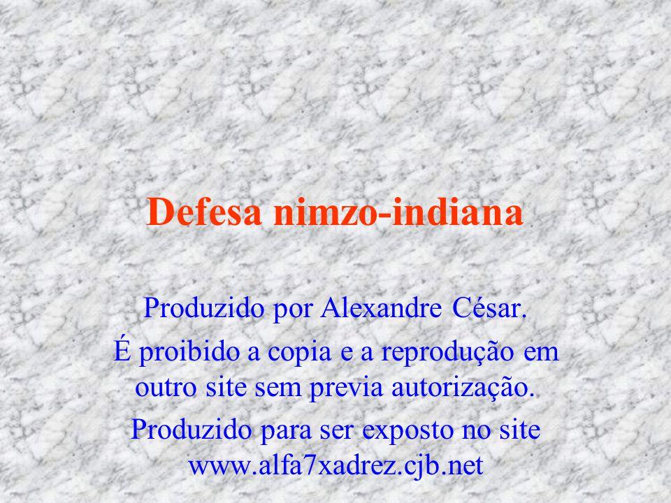 Defesa nimzo-indiana Produzido por Alexandre César. É proibido a copia e a reprodução em outro site sem previa autorização. Produzido para ser exposto