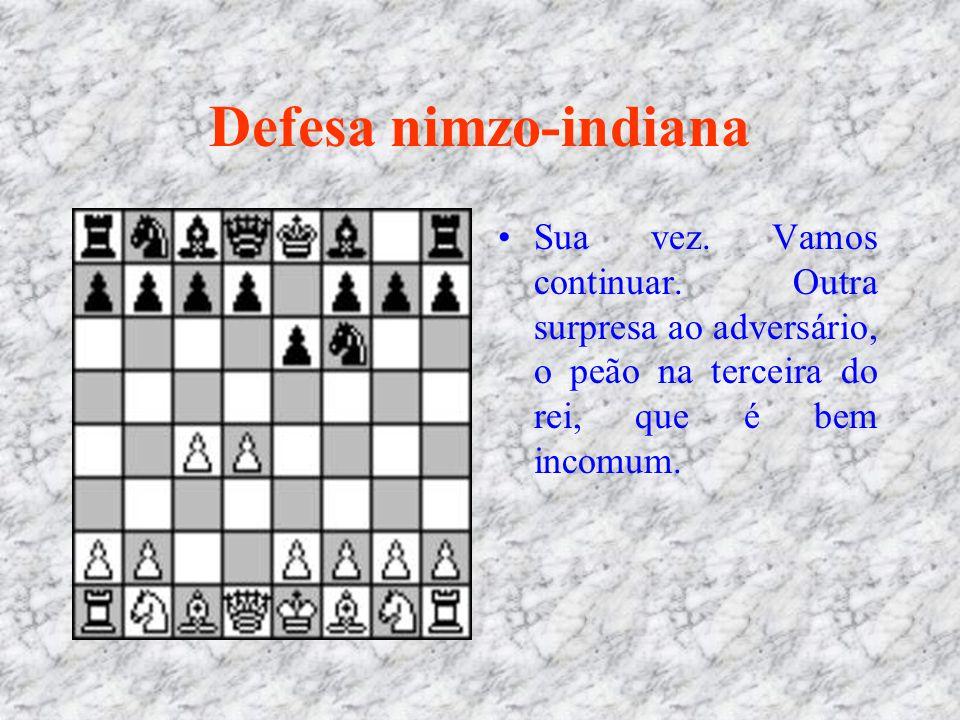 Defesa nimzo-indiana Sua vez. Vamos continuar. Outra surpresa ao adversário, o peão na terceira do rei, que é bem incomum.