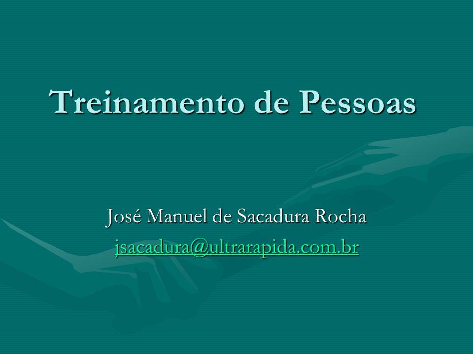 Treinamento de Pessoas José Manuel de Sacadura Rocha jsacadura@ultrarapida.com.br