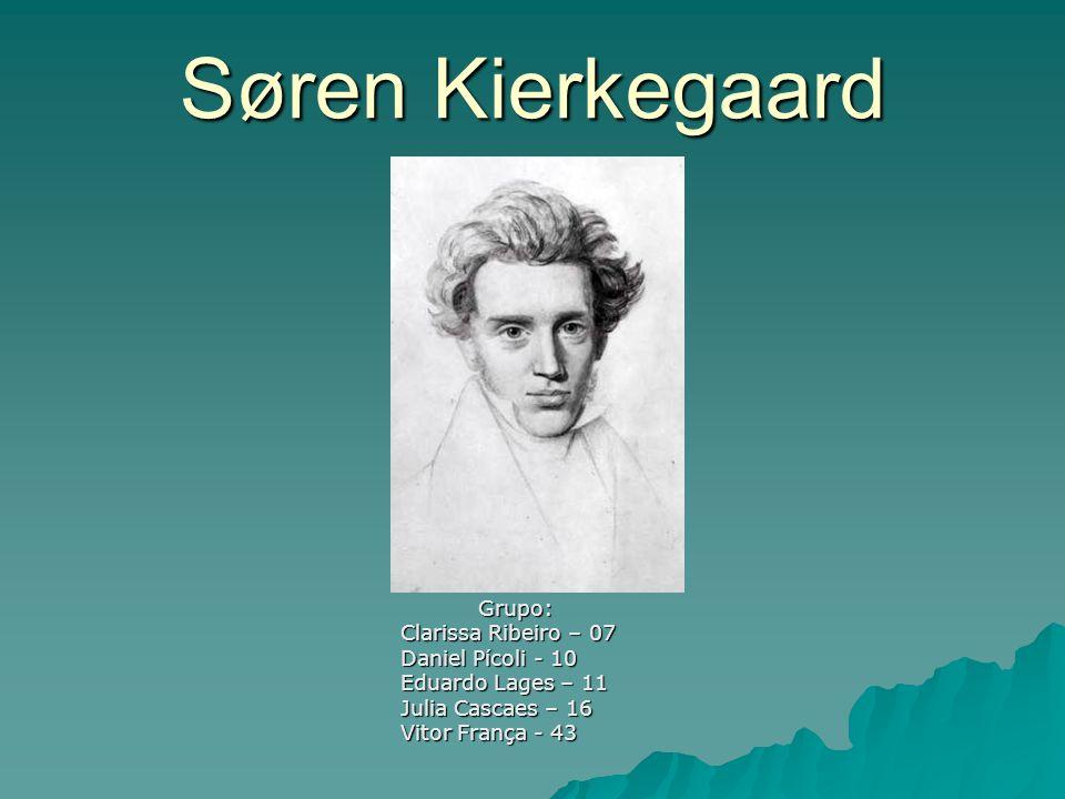 Søren Kierkegaard Grupo: Clarissa Ribeiro – 07 Daniel Pícoli - 10 Eduardo Lages – 11 Julia Cascaes – 16 Vitor França - 43