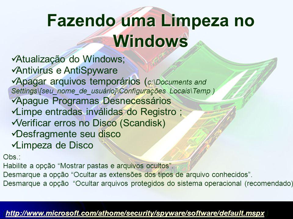 Fazendo uma Limpeza no Windows Atualização do Windows; Antivirus e AntiSpyware Apagar arquivos temporários ( c:\Documents and Settings\[seu_nome_de_us