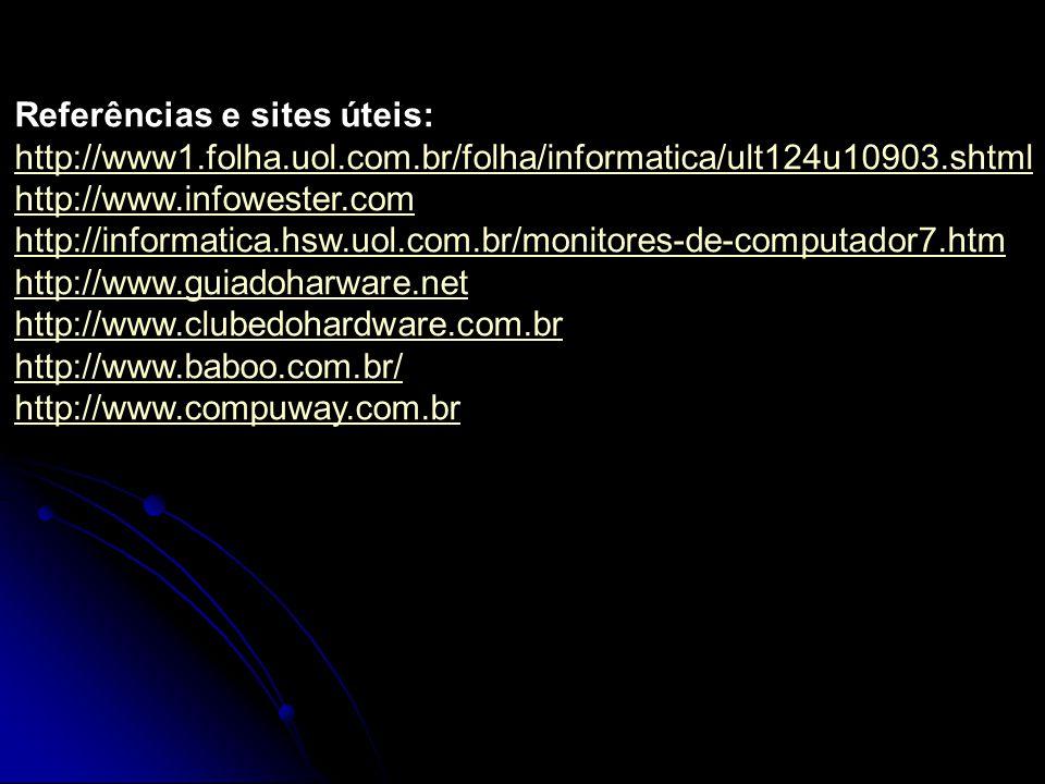 Referências e sites úteis: http://www1.folha.uol.com.br/folha/informatica/ult124u10903.shtml http://www.infowester.com http://informatica.hsw.uol.com.