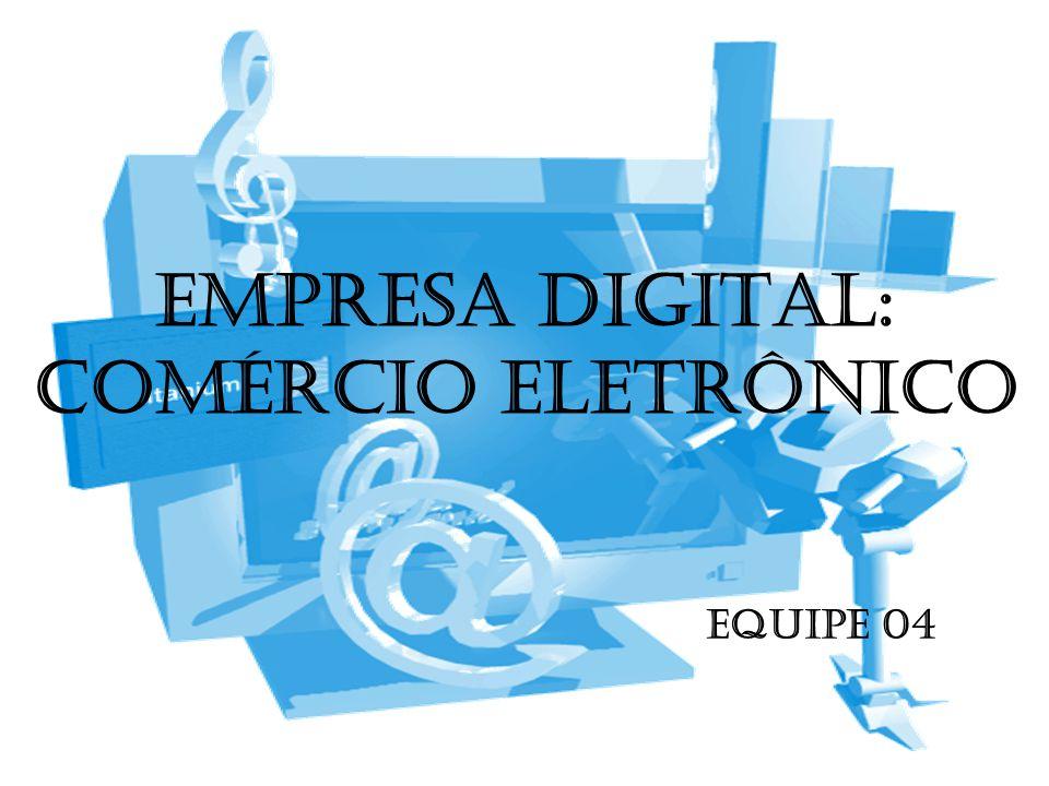 EMPRESA DIGITAL: COMÉRCIO ELETRÔNICO EQUIPE 04
