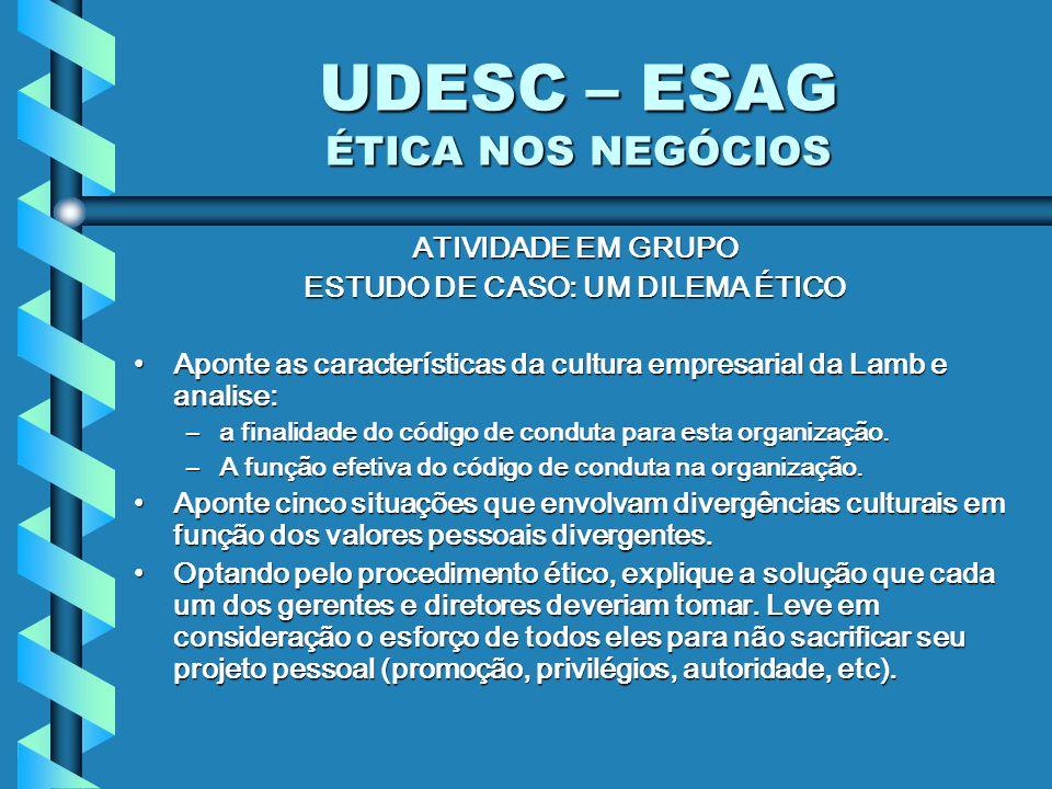 UDESC – ESAG ÉTICA NOS NEGÓCIOS ATIVIDADE EM GRUPO ESTUDO DE CASO: UM DILEMA ÉTICO Aponte as características da cultura empresarial da Lamb e analise: