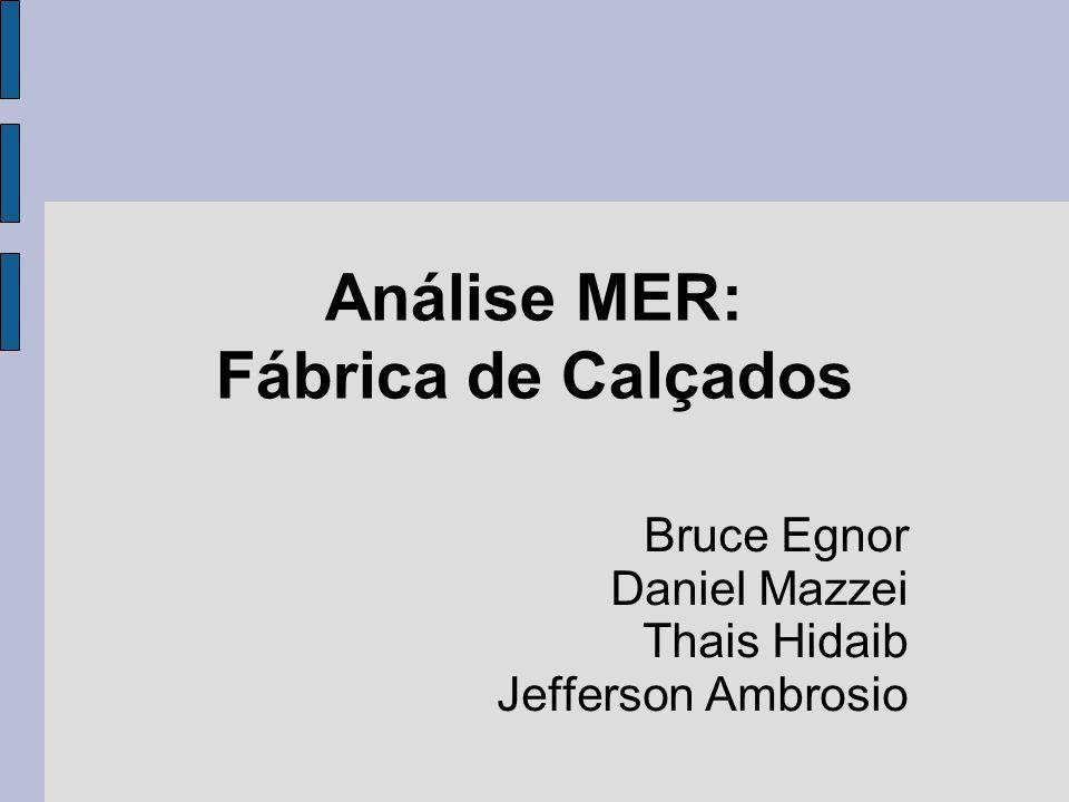 Análise MER: Fábrica de Calçados Bruce Egnor Daniel Mazzei Thais Hidaib Jefferson Ambrosio