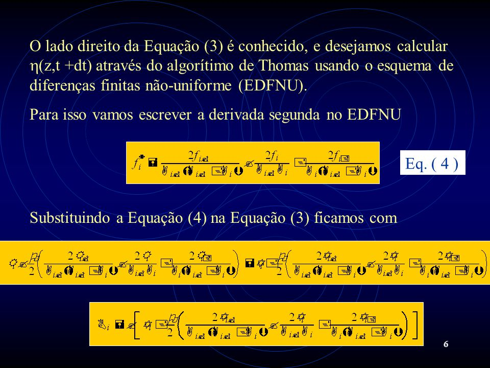 6 Substituindo a Equação (4) na Equação (3) ficamos com O lado direito da Equação (3) é conhecido, e desejamos calcular (z,t +dt) através do algorítim