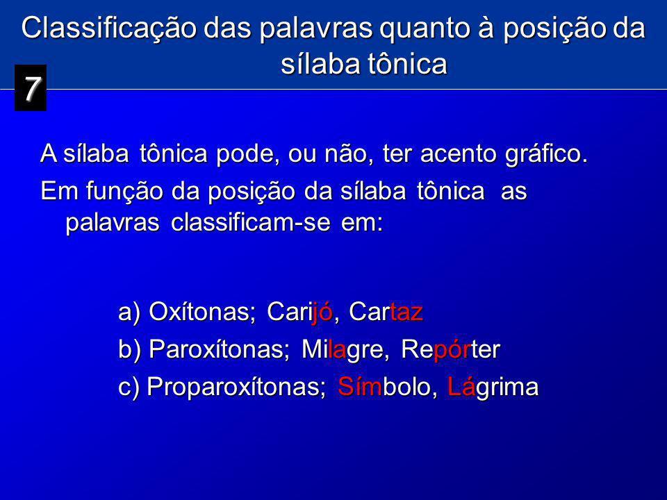 Classificação das palavras quanto à posição da sílaba tônica a) Oxítonas; Carijó, Cartaz b) Paroxítonas; Milagre, Repórter c) Proparoxítonas; Símbolo,