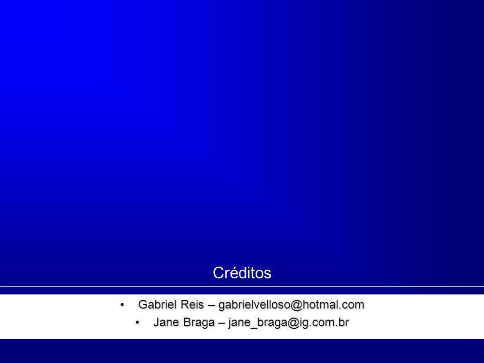 Créditos Gabriel Reis – gabrielvelloso@hotmal.comGabriel Reis – gabrielvelloso@hotmal.com Jane Braga – jane_braga@ig.com.brJane Braga – jane_braga@ig.