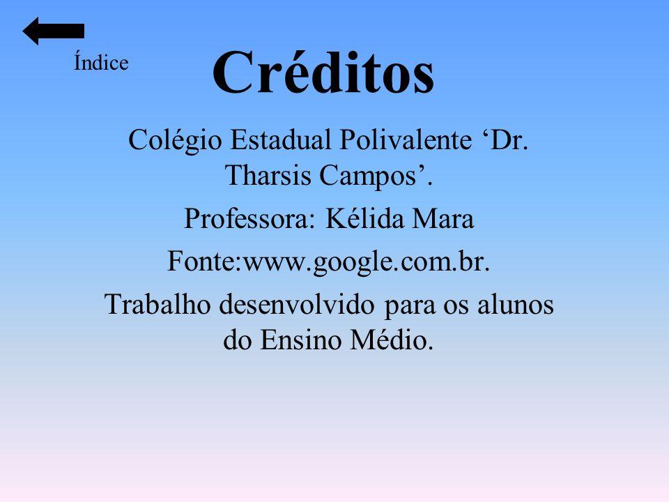 Créditos Colégio Estadual Polivalente Dr. Tharsis Campos. Professora: Kélida Mara Fonte:www.google.com.br. Trabalho desenvolvido para os alunos do Ens