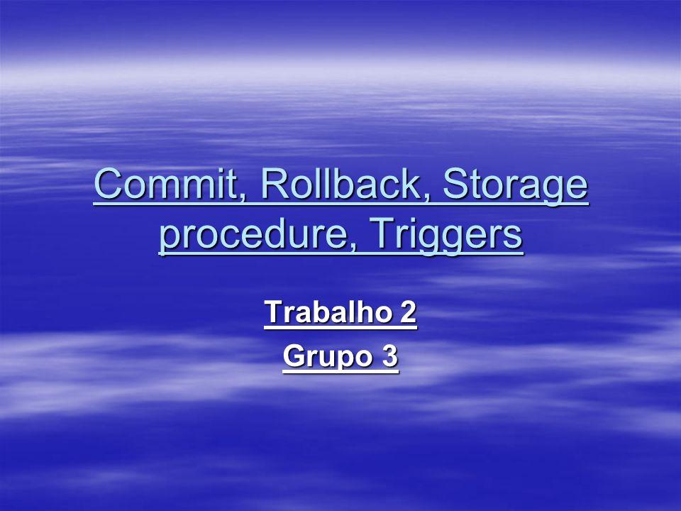 Commit, Rollback, Storage procedure, Triggers Trabalho 2 Grupo 3