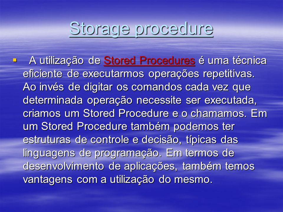 Storage procedure A utilização de Stored Procedures é uma técnica eficiente de executarmos operações repetitivas. Ao invés de digitar os comandos cada