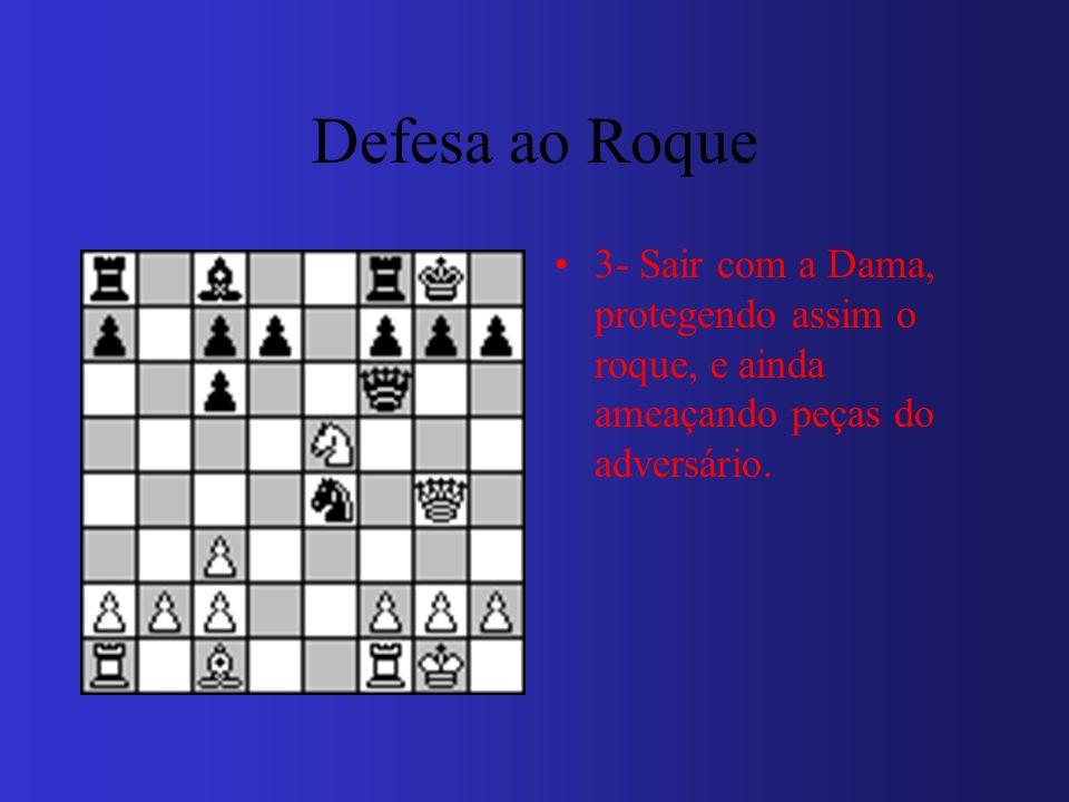 3- Sair com a Dama, protegendo assim o roque, e ainda ameaçando peças do adversário. Defesa ao Roque