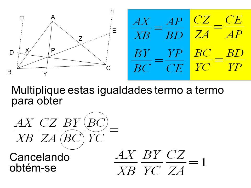 A C B X Y E D Z n m P Multiplique estas igualdades termo a termo para obter Cancelando obtém-se