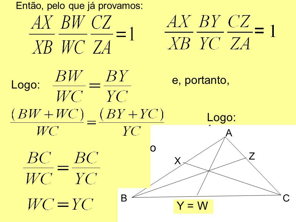 Vamos agora provar que: Dado um triângulo ABC em que AY, BZ e CX são cevianas, se então as cevianas se encontram em um ponto. PROVA: Escolha um ponto