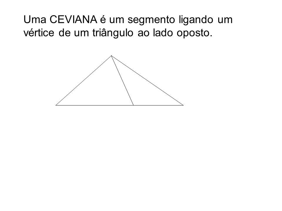 Uma CEVIANA é um segmento ligando um vértice de um triângulo ao lado oposto.