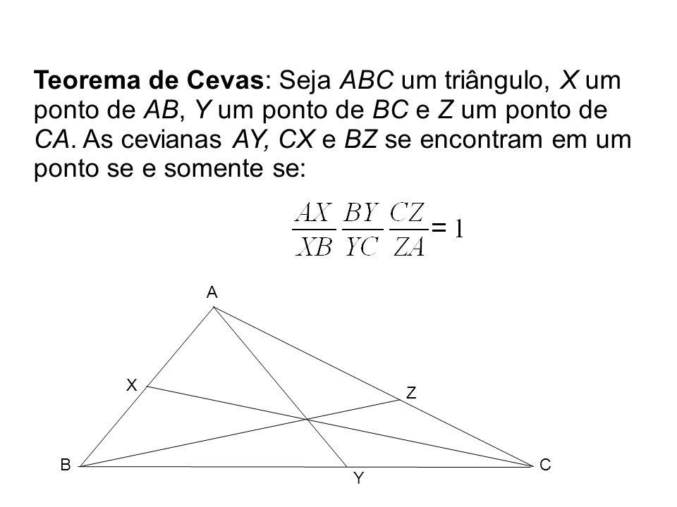 Teorema de Cevas: Seja ABC um triângulo, X um ponto de AB, Y um ponto de BC e Z um ponto de CA. As cevianas AY, CX e BZ se encontram em um ponto se e
