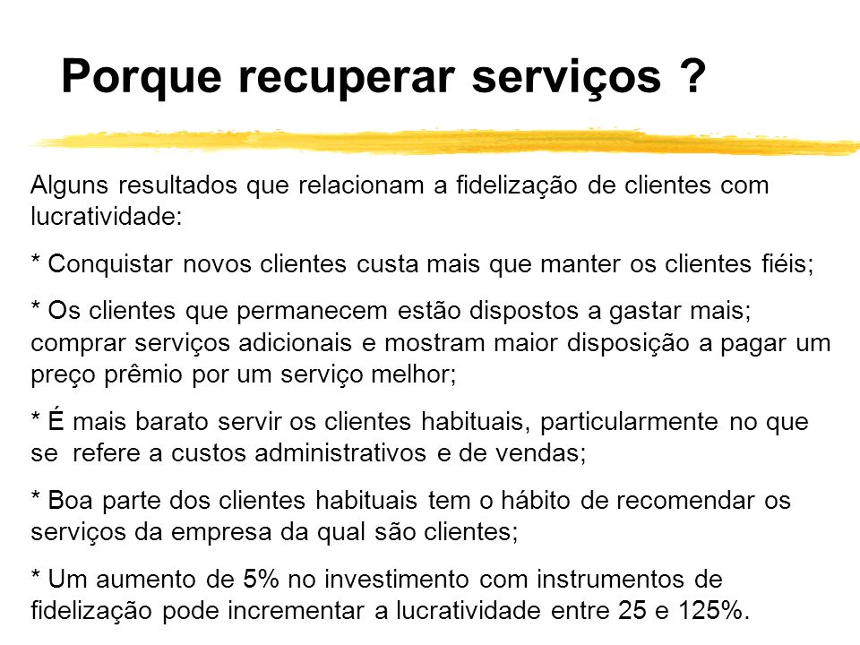 Alguns resultados que relacionam a fidelização de clientes com lucratividade: * Conquistar novos clientes custa mais que manter os clientes fiéis; * O