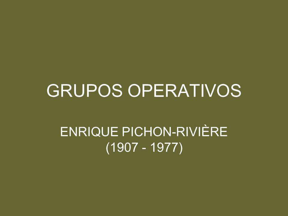 GRUPOS OPERATIVOS ENRIQUE PICHON-RIVIÈRE (1907 - 1977)
