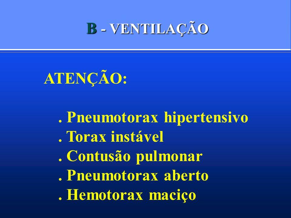 B - VENTILAÇÃO ATENÇÃO:.Pneumotorax hipertensivo.
