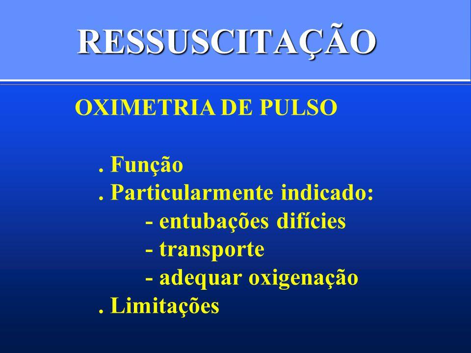 RESSUSCITAÇÃO OXIMETRIA DE PULSO. Função. Particularmente indicado: - entubações difícies - transporte - adequar oxigenação. Limitações